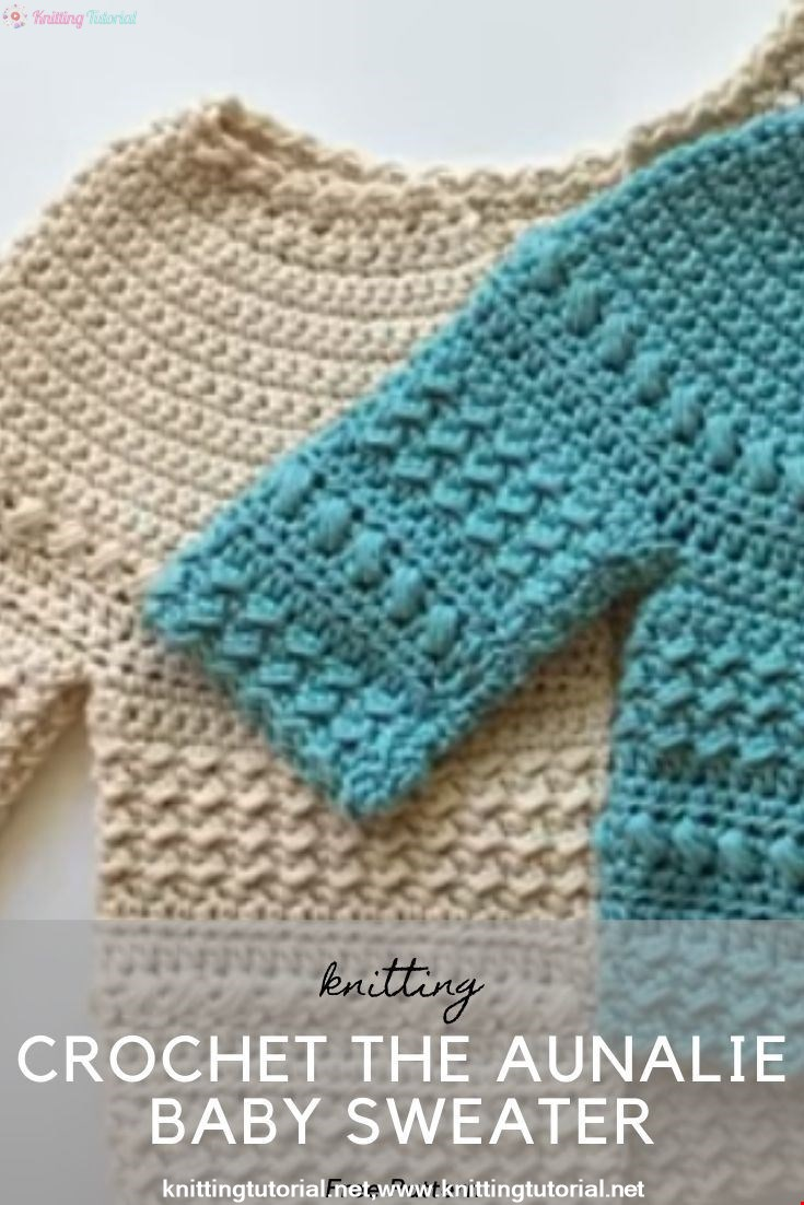 Crochet The Aunalie Baby Sweater